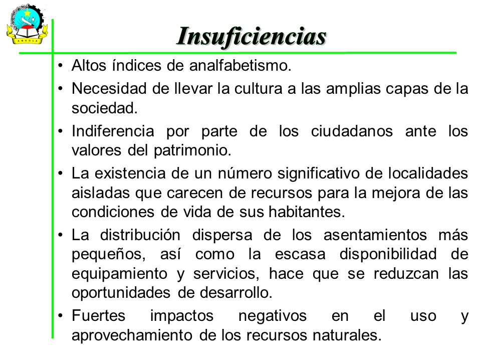 Insuficiencias Altos índices de analfabetismo.