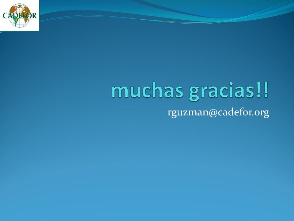 muchas gracias!! rguzman@cadefor.org
