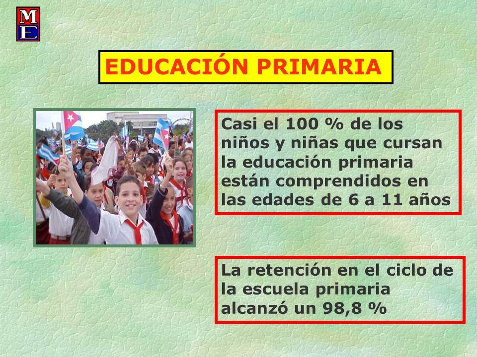EDUCACIÓN PRIMARIA Casi el 100 % de los niños y niñas que cursan la educación primaria están comprendidos en las edades de 6 a 11 años.