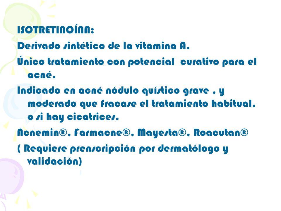 ISOTRETINOÍNA:Derivado sintético de la vitamina A. Único tratamiento con potencial curativo para el acné.