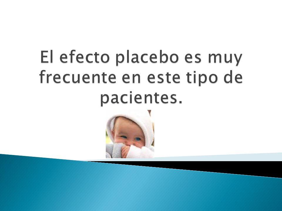 El efecto placebo es muy frecuente en este tipo de pacientes.