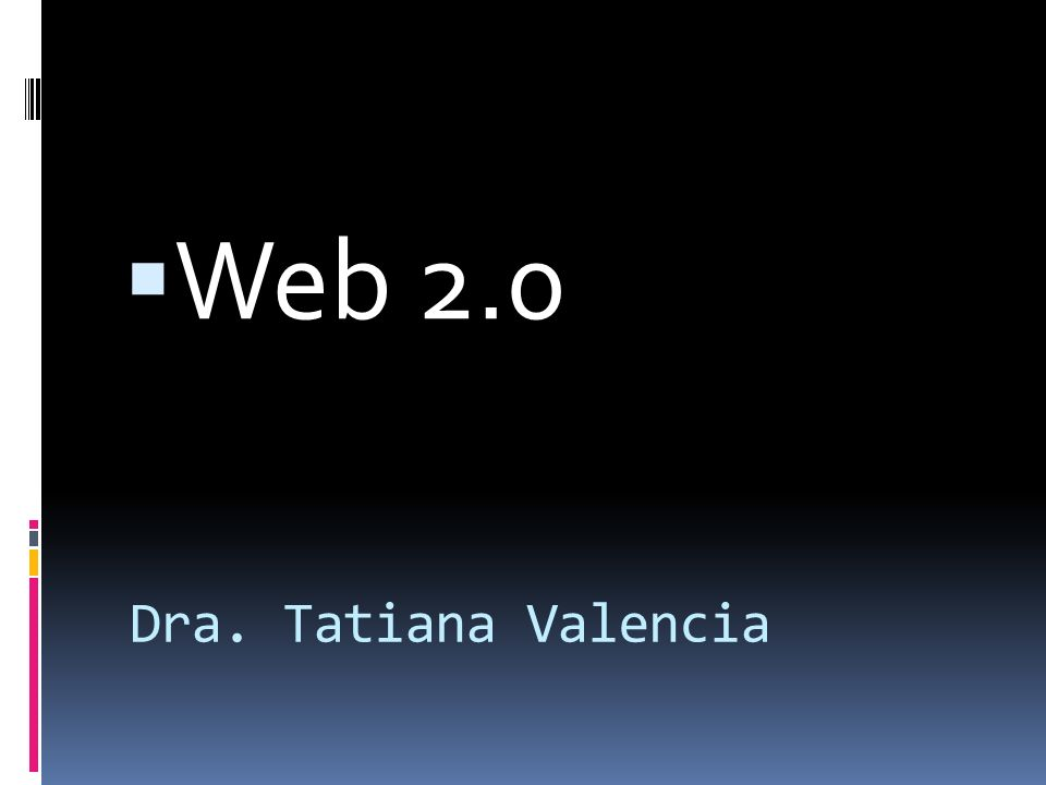 Web 2.0 Dra. Tatiana Valencia