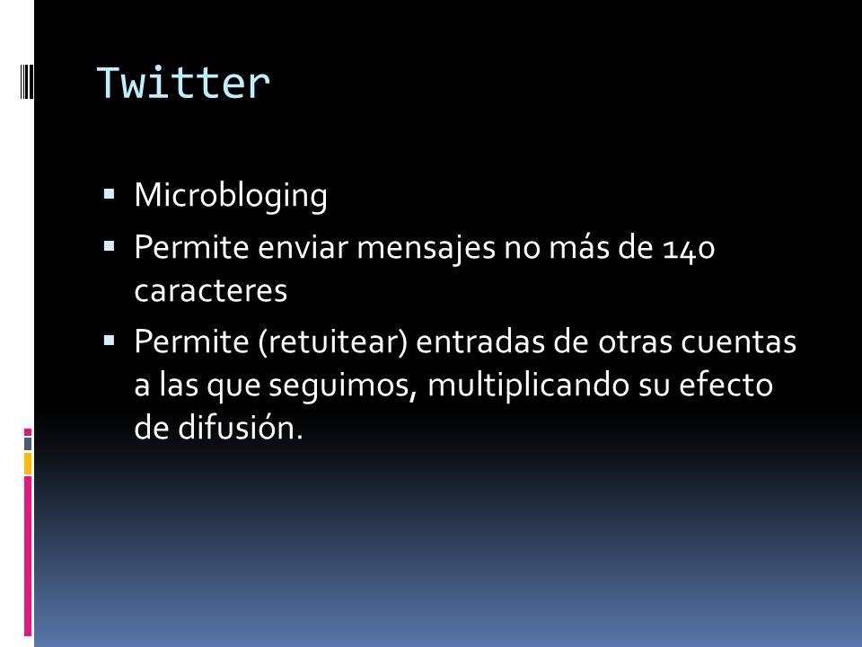 Twitter Microbloging Permite enviar mensajes no más de 140 caracteres