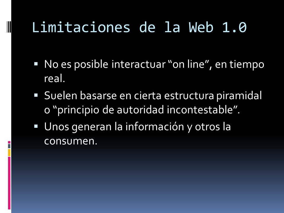 Limitaciones de la Web 1.0 No es posible interactuar on line , en tiempo real.