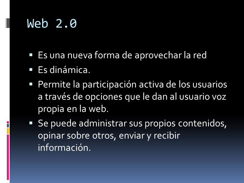 Web 2.0 Es una nueva forma de aprovechar la red Es dinámica.