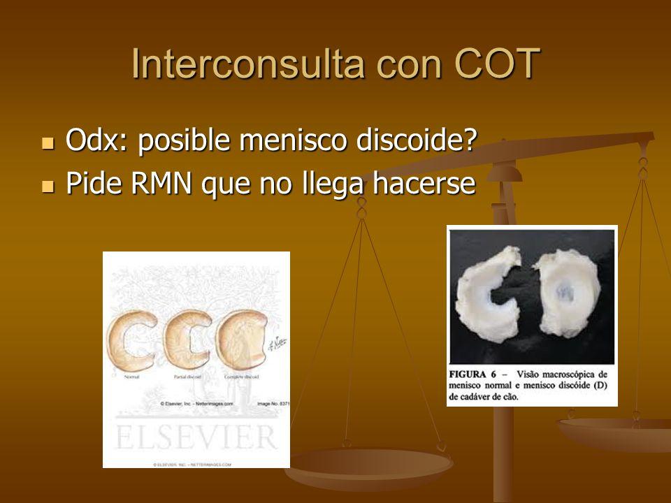 Interconsulta con COT Odx: posible menisco discoide