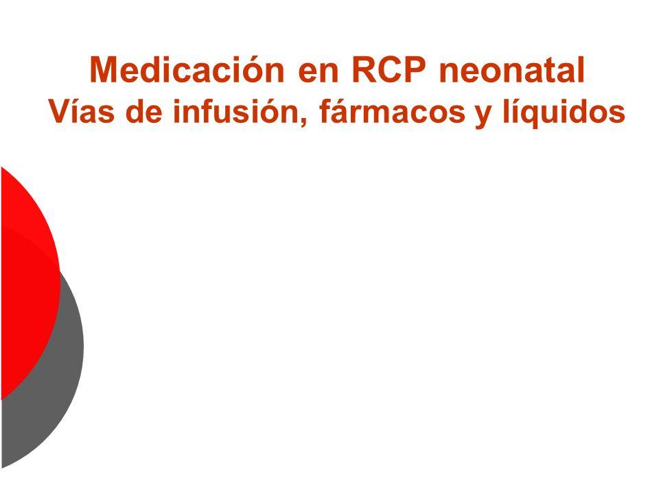Medicación en RCP neonatal Vías de infusión, fármacos y líquidos