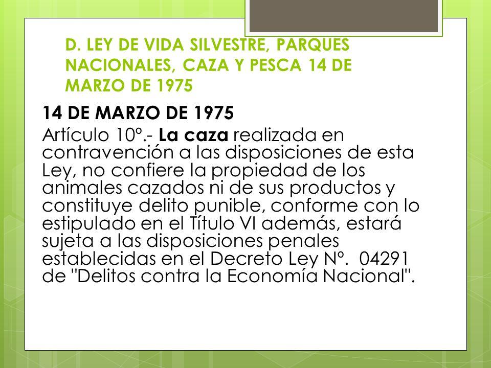 D. LEY DE VIDA SILVESTRE, PARQUES NACIONALES, CAZA Y PESCA 14 DE MARZO DE 1975