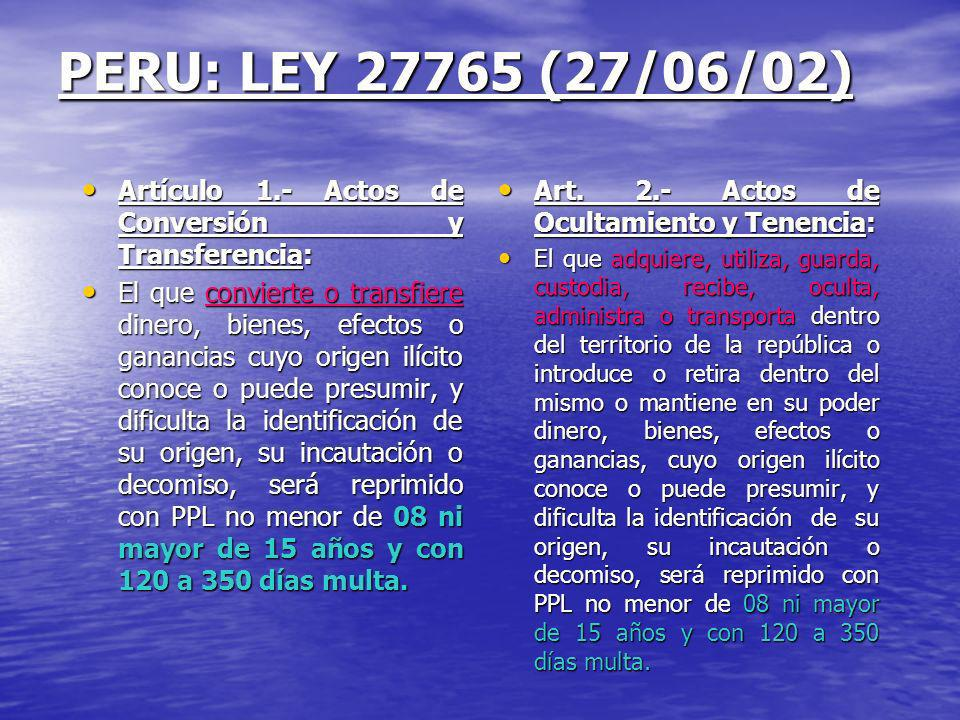 PERU: LEY 27765 (27/06/02) Artículo 1.- Actos de Conversión y Transferencia: