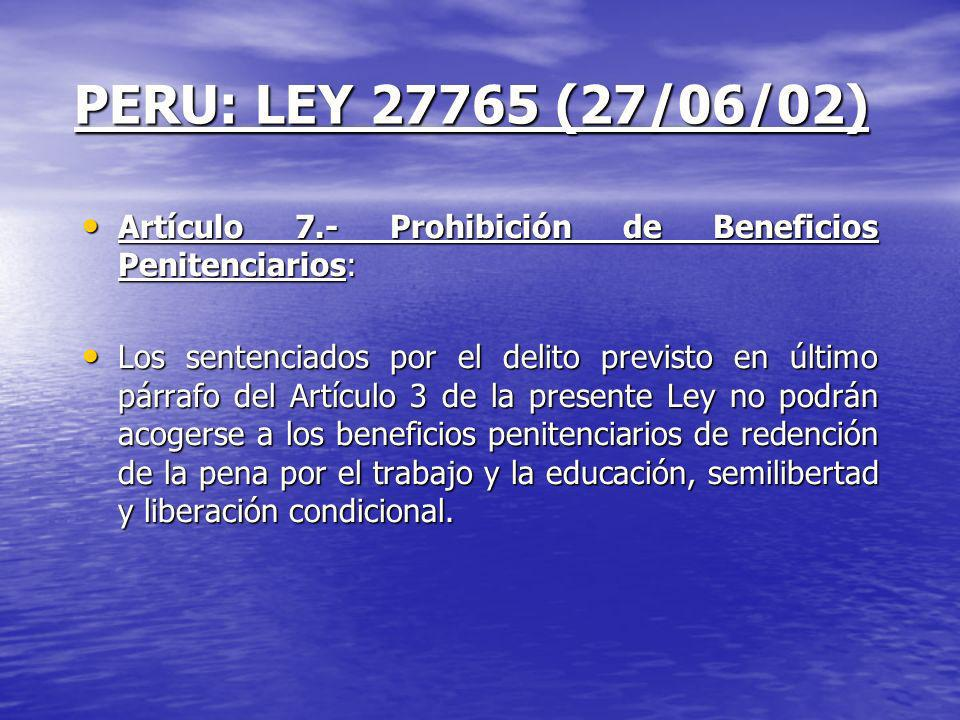PERU: LEY 27765 (27/06/02) Artículo 7.- Prohibición de Beneficios Penitenciarios: