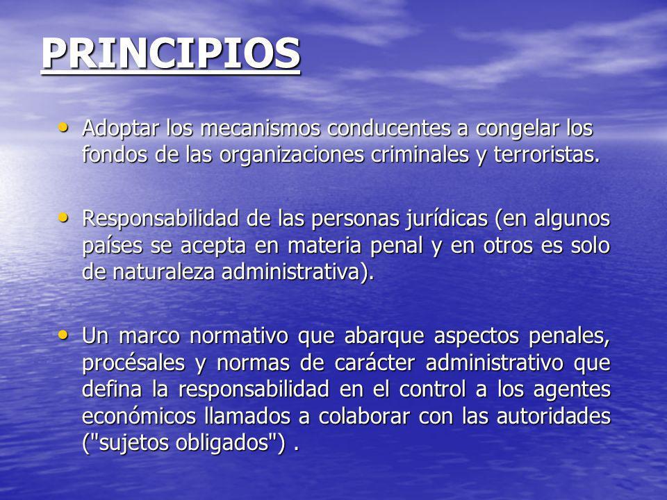 PRINCIPIOS Adoptar los mecanismos conducentes a congelar los fondos de las organizaciones criminales y terroristas.