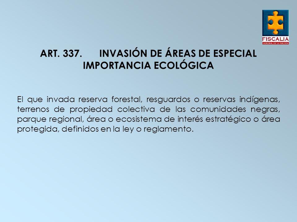 ART. 337. INVASIÓN DE ÁREAS DE ESPECIAL IMPORTANCIA ECOLÓGICA