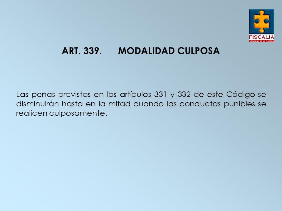ART. 339. MODALIDAD CULPOSA