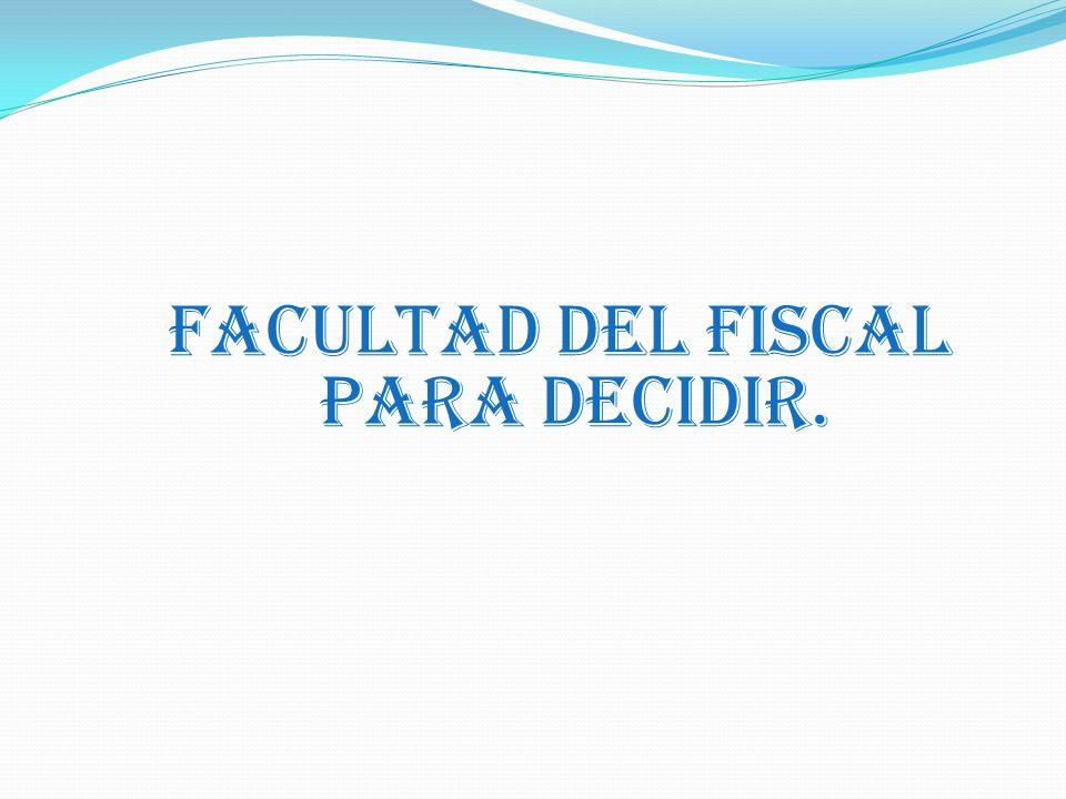 FACULTAD DEL FISCAL PARA DECIDIR.