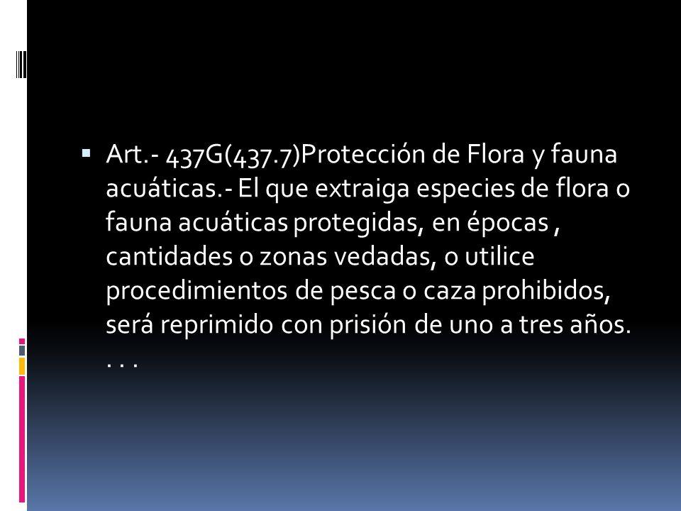Art. - 437G(437. 7)Protección de Flora y fauna acuáticas