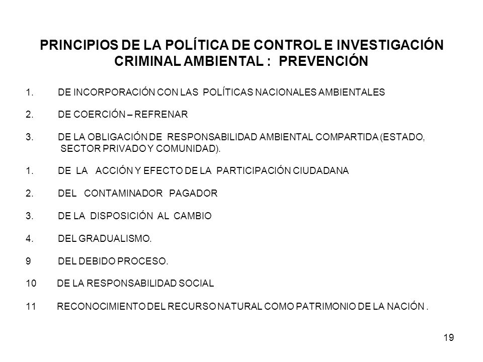 PRINCIPIOS DE LA POLÍTICA DE CONTROL E INVESTIGACIÓN CRIMINAL AMBIENTAL : PREVENCIÓN