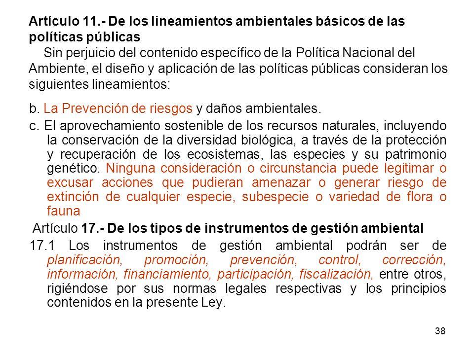 Artículo 11.- De los lineamientos ambientales básicos de las políticas públicas Sin perjuicio del contenido específico de la Política Nacional del Ambiente, el diseño y aplicación de las políticas públicas consideran los siguientes lineamientos: