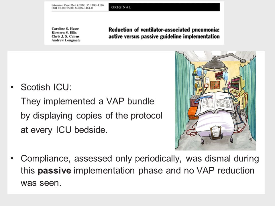 Scotish ICU: They implemented a VAP bundle. by displaying copies of the protocol. at every ICU bedside.