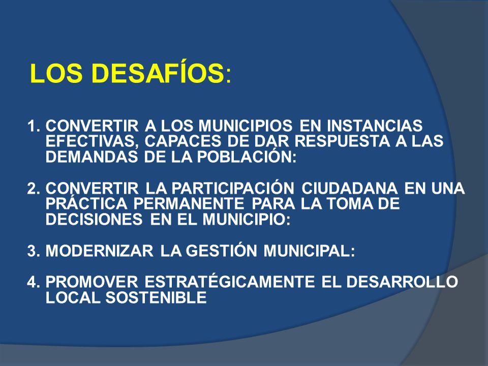 LOS DESAFÍOS: CONVERTIR A LOS MUNICIPIOS EN INSTANCIAS EFECTIVAS, CAPACES DE DAR RESPUESTA A LAS DEMANDAS DE LA POBLACIÓN:
