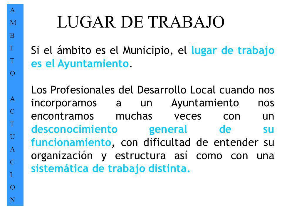 A M. B. I. T. O. C. U. N. LUGAR DE TRABAJO. Si el ámbito es el Municipio, el lugar de trabajo es el Ayuntamiento.