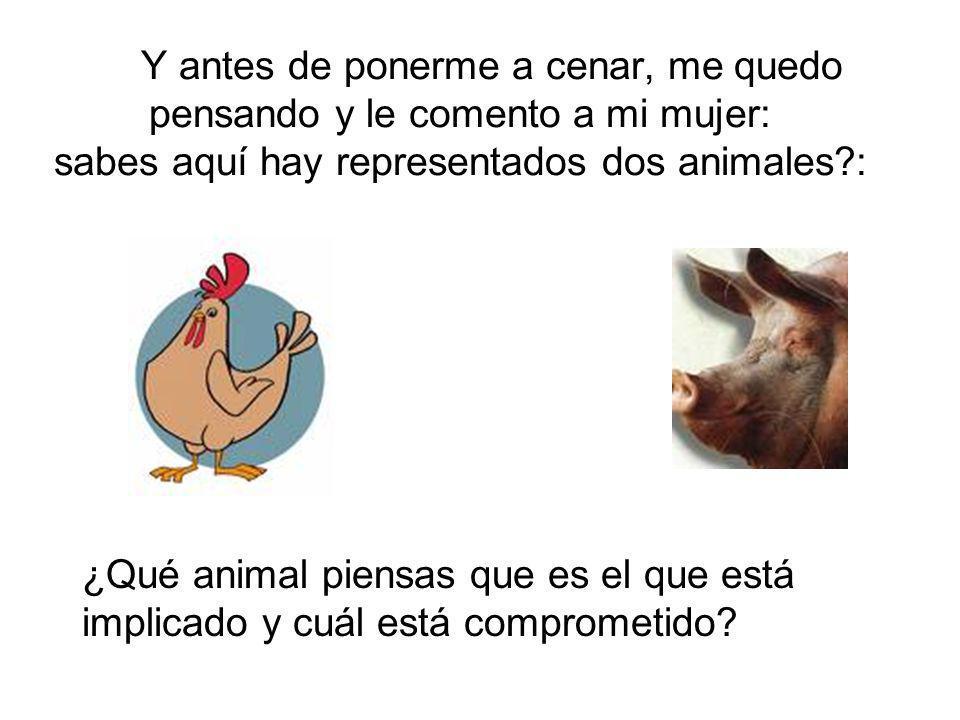 Y antes de ponerme a cenar, me quedo pensando y le comento a mi mujer: sabes aquí hay representados dos animales :