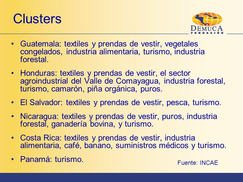 ClustersGuatemala: textiles y prendas de vestir, vegetales congelados, industria alimentaria, turismo, industria forestal.
