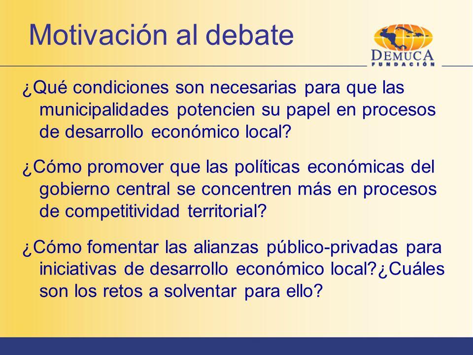 Motivación al debate ¿Qué condiciones son necesarias para que las municipalidades potencien su papel en procesos de desarrollo económico local