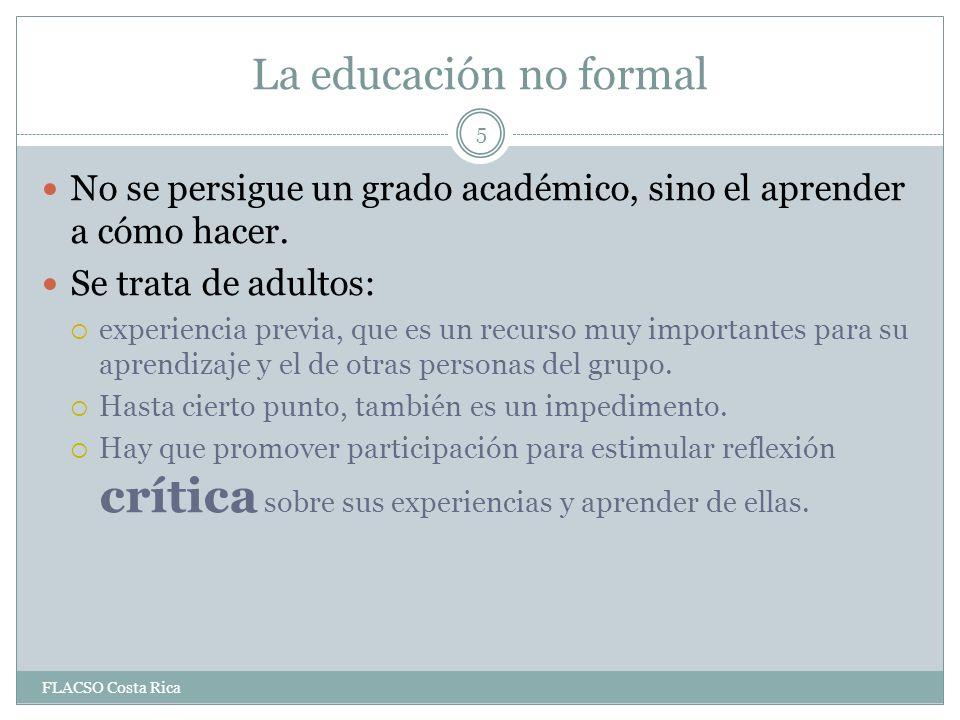 La educación no formal No se persigue un grado académico, sino el aprender a cómo hacer. Se trata de adultos: