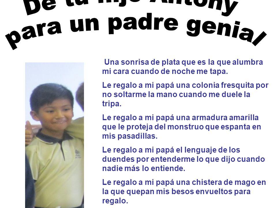 De tu hijo Antony para un padre genial