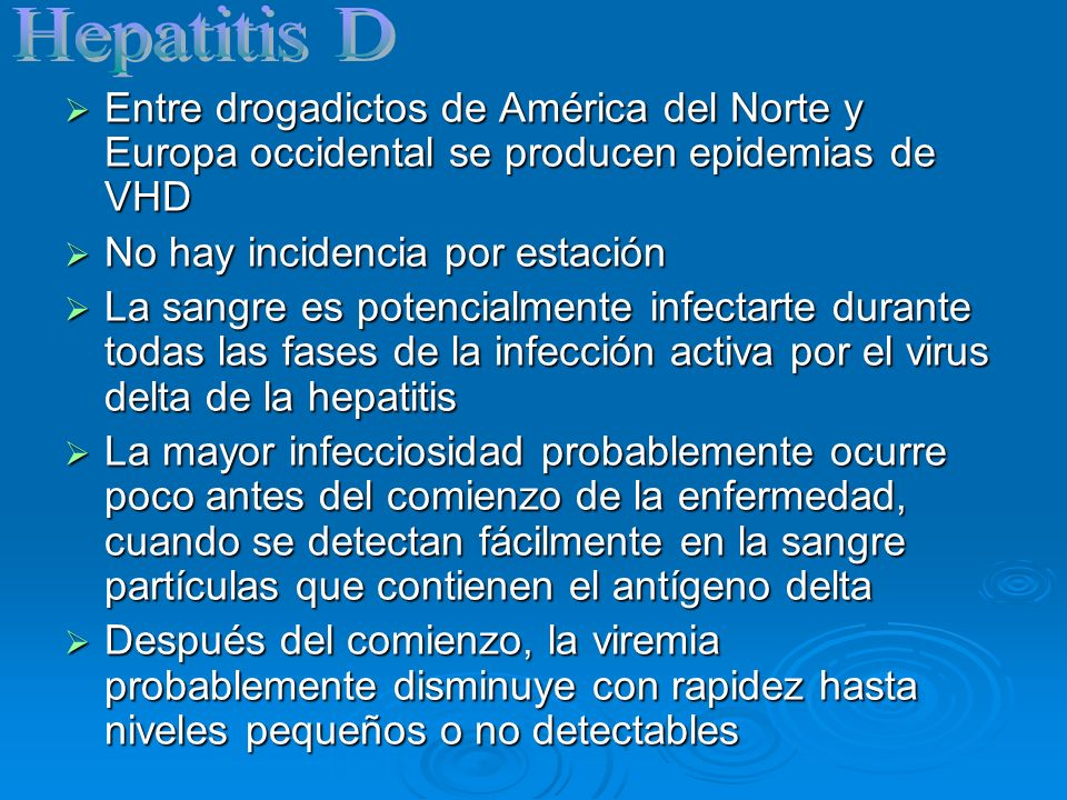Hepatitis D Entre drogadictos de América del Norte y Europa occidental se producen epidemias de VHD.