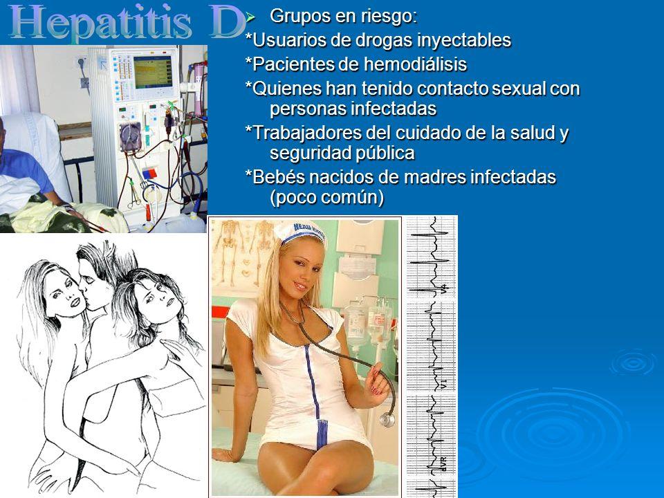 Hepatitis D Grupos en riesgo: *Usuarios de drogas inyectables