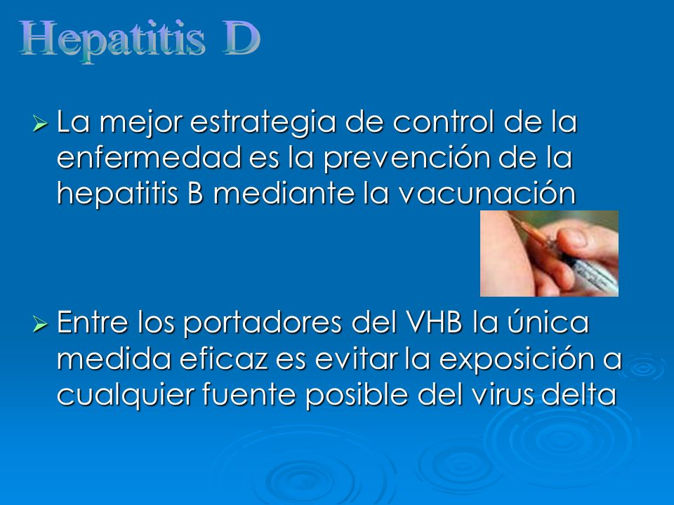 Hepatitis DLa mejor estrategia de control de la enfermedad es la prevención de la hepatitis B mediante la vacunación.