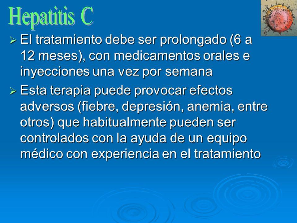 Hepatitis C El tratamiento debe ser prolongado (6 a 12 meses), con medicamentos orales e inyecciones una vez por semana.