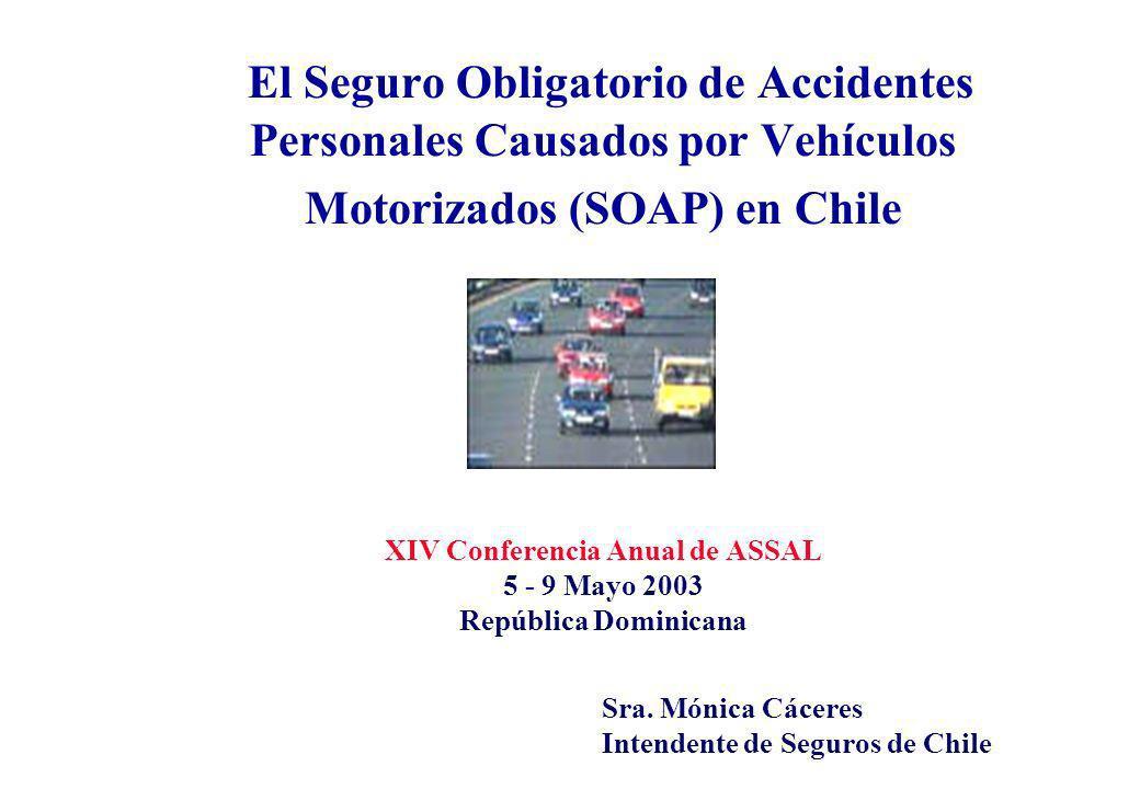 El Seguro Obligatorio de Accidentes Personales Causados por Vehículos Motorizados (SOAP) en Chile XIV Conferencia Anual de ASSAL 5 - 9 Mayo 2003 República Dominicana