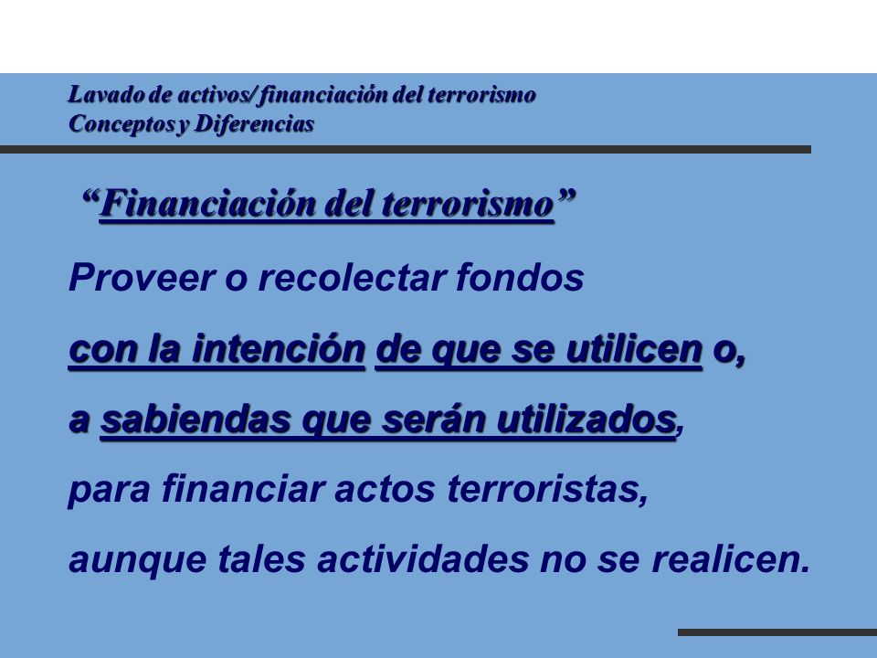 Financiación del terrorismo Proveer o recolectar fondos