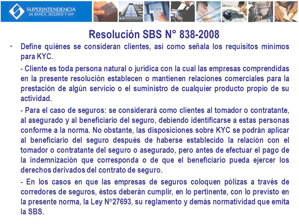Resolución SBS N° 838-2008Define quiénes se consideran clientes, así como señala los requisitos mínimos para KYC.