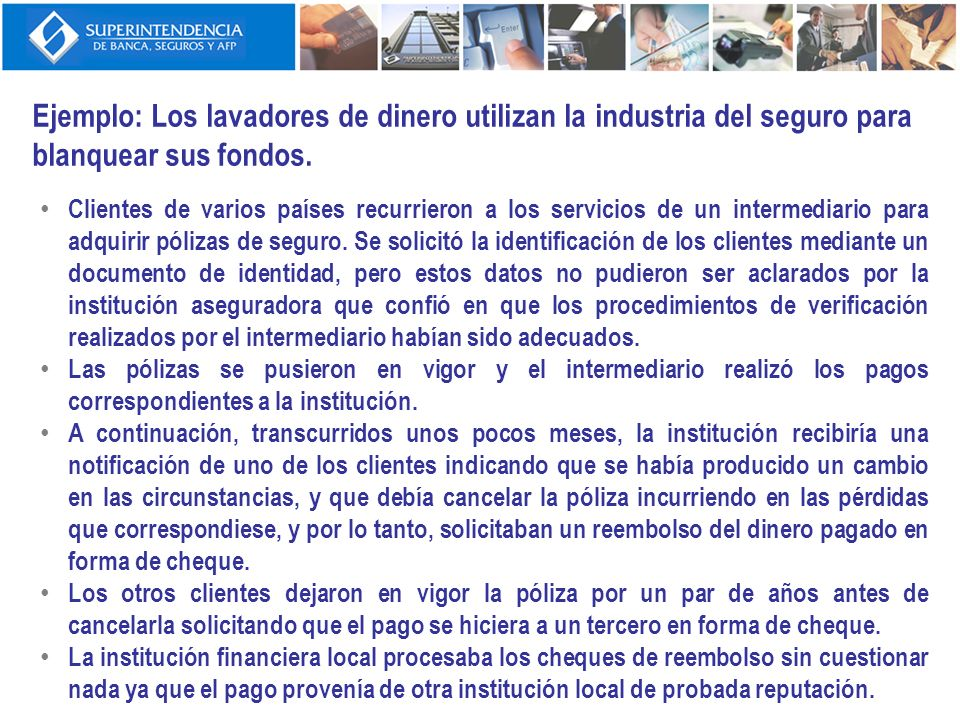 Ejemplo: Los lavadores de dinero utilizan la industria del seguro para blanquear sus fondos.