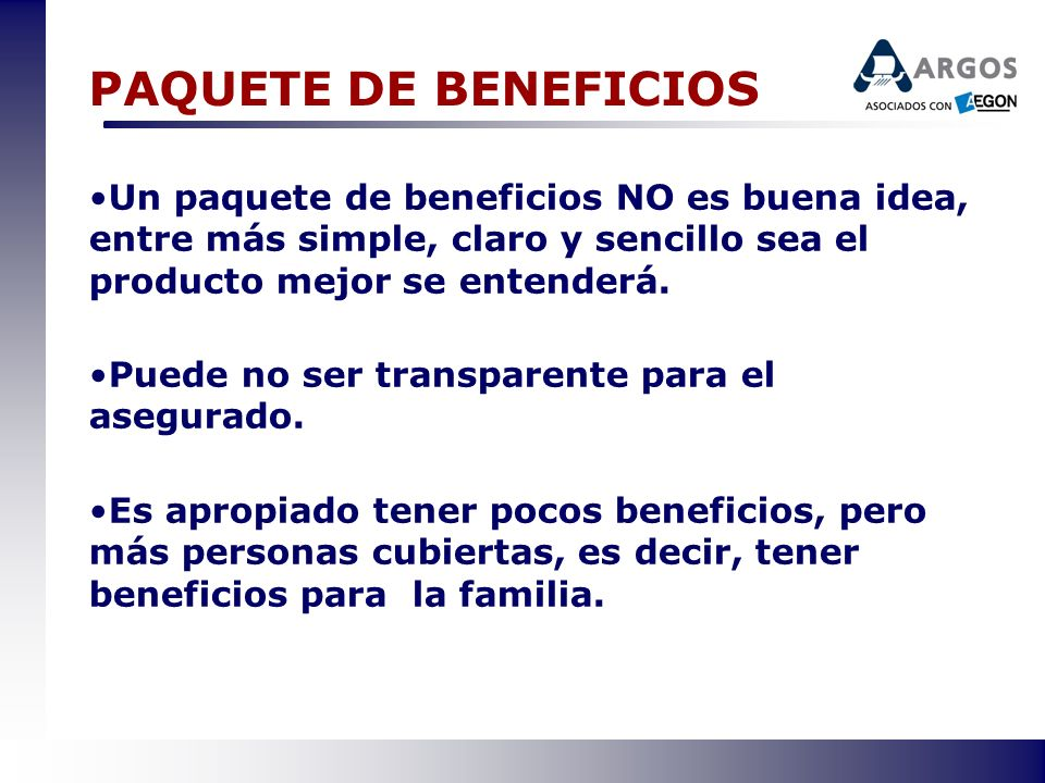 PAQUETE DE BENEFICIOS Un paquete de beneficios NO es buena idea, entre más simple, claro y sencillo sea el producto mejor se entenderá.