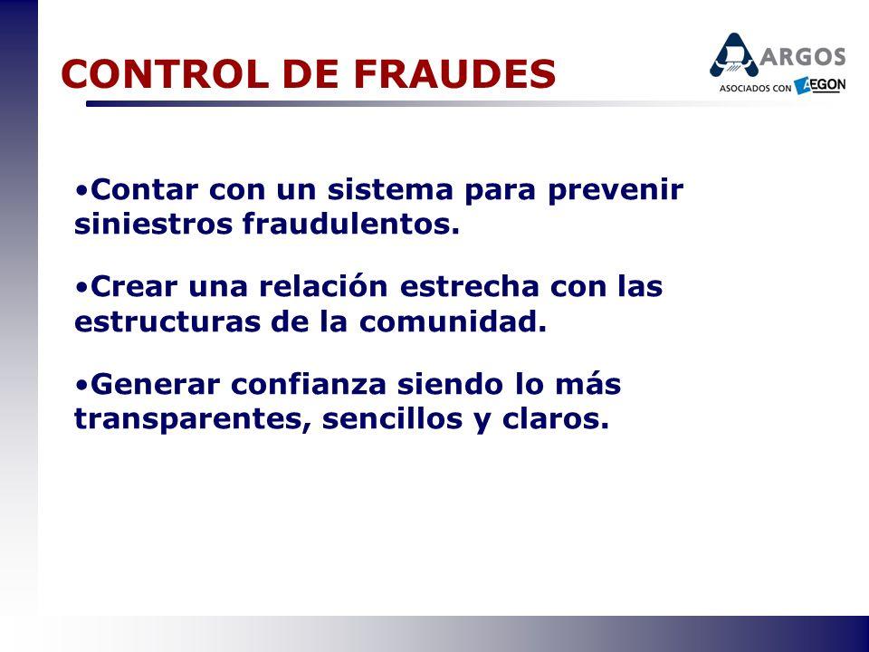 CONTROL DE FRAUDES Contar con un sistema para prevenir siniestros fraudulentos. Crear una relación estrecha con las estructuras de la comunidad.