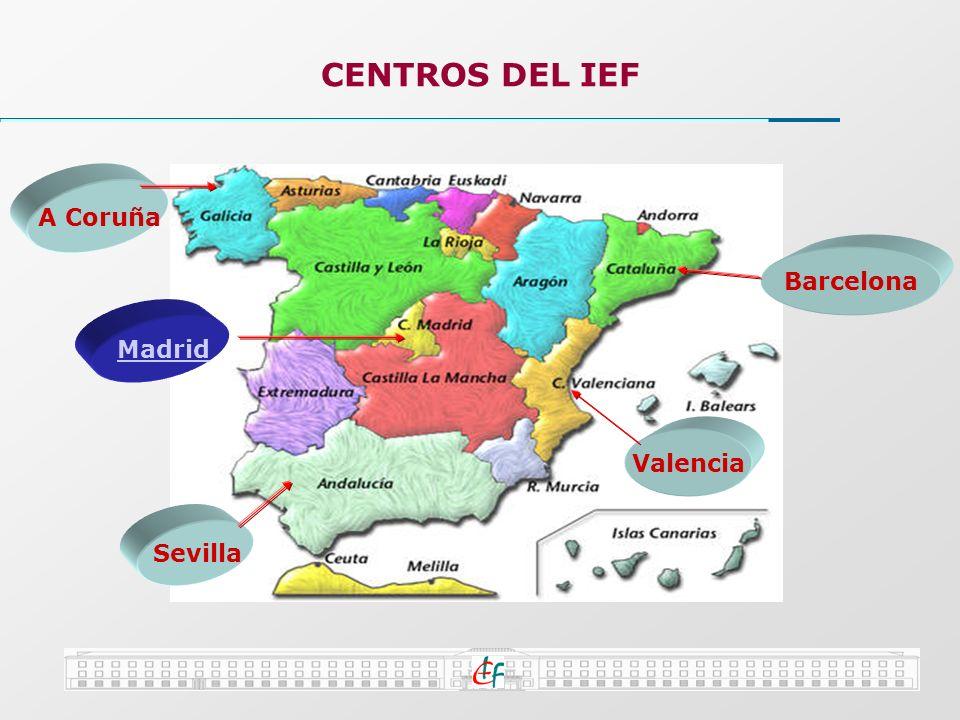 CENTROS DEL IEF A Coruña Barcelona Madrid Valencia Sevilla