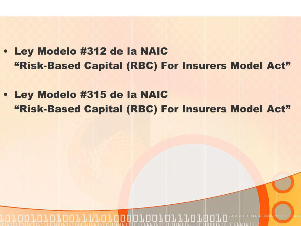 Ley Modelo #312 de la NAIC Risk-Based Capital (RBC) For Insurers Model Act Ley Modelo #315 de la NAIC.