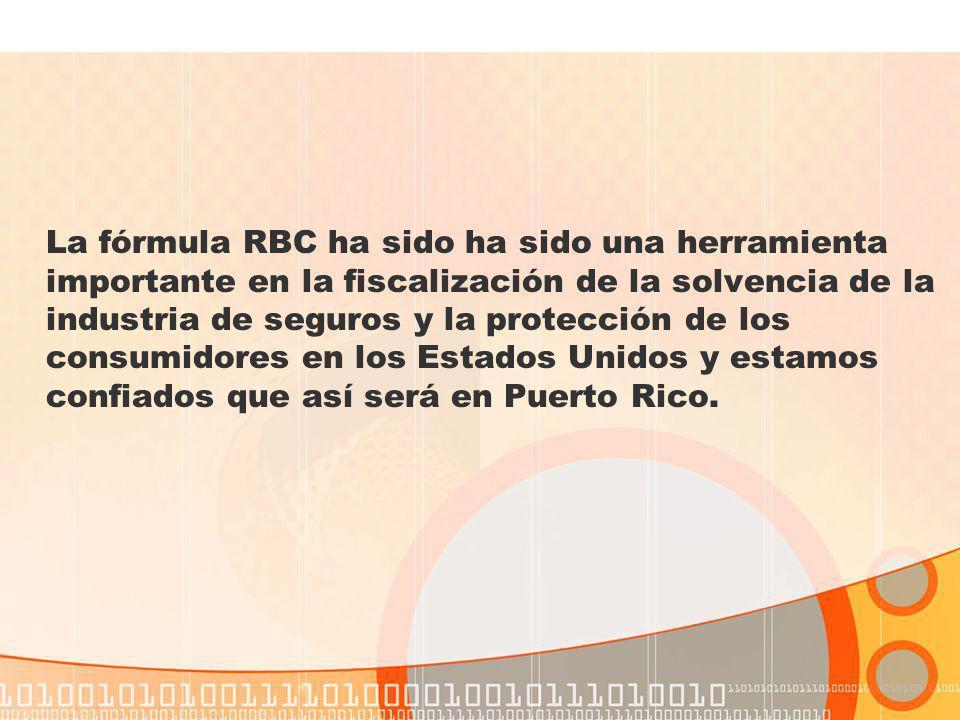 La fórmula RBC ha sido ha sido una herramienta importante en la fiscalización de la solvencia de la industria de seguros y la protección de los consumidores en los Estados Unidos y estamos confiados que así será en Puerto Rico.