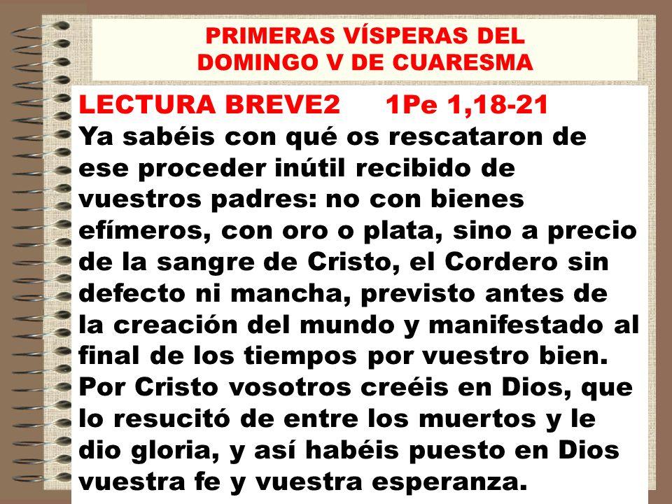 PRIMERAS VÍSPERAS DEL DOMINGO V DE CUARESMA. LECTURA BREVE2 1Pe 1,18-21.