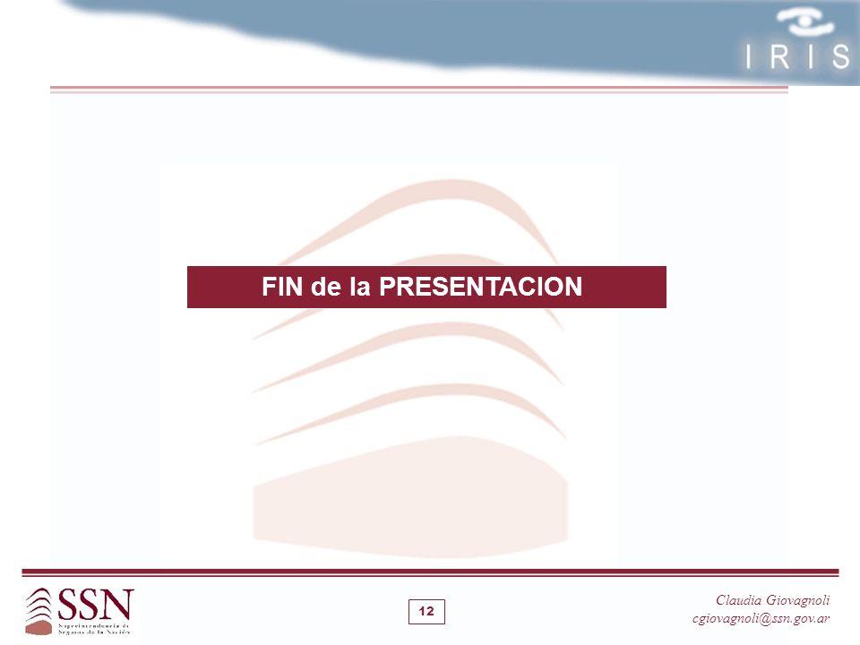 FIN de la PRESENTACION Claudia Giovagnoli cgiovagnoli@ssn.gov.ar 12