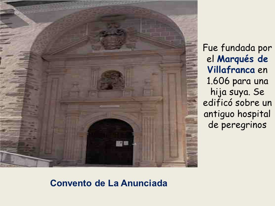 Fue fundada por el Marqués de Villafranca en 1. 606 para una hija suya