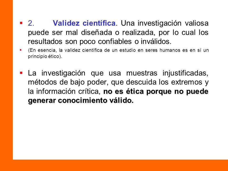 2. Validez científica. Una investigación valiosa puede ser mal diseñada o realizada, por lo cual los resultados son poco confiables o inválidos.