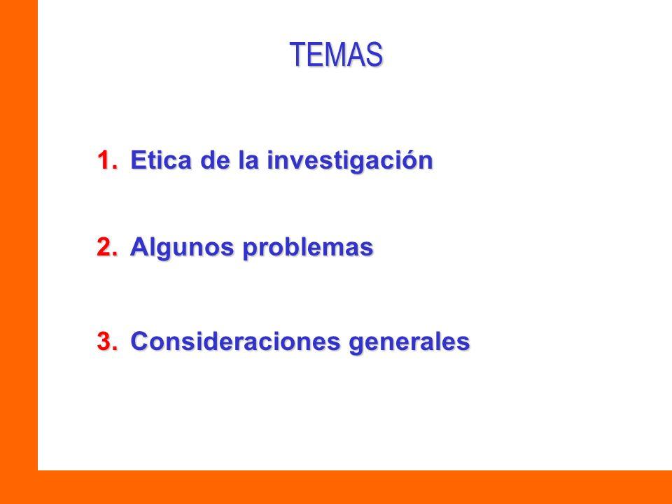 TEMAS Etica de la investigación Algunos problemas