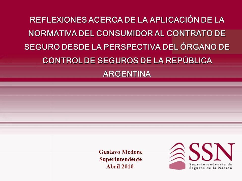 REFLEXIONES ACERCA DE LA APLICACIÓN DE LA NORMATIVA DEL CONSUMIDOR AL CONTRATO DE SEGURO DESDE LA PERSPECTIVA DEL ÓRGANO DE CONTROL DE SEGUROS DE LA REPÚBLICA ARGENTINA