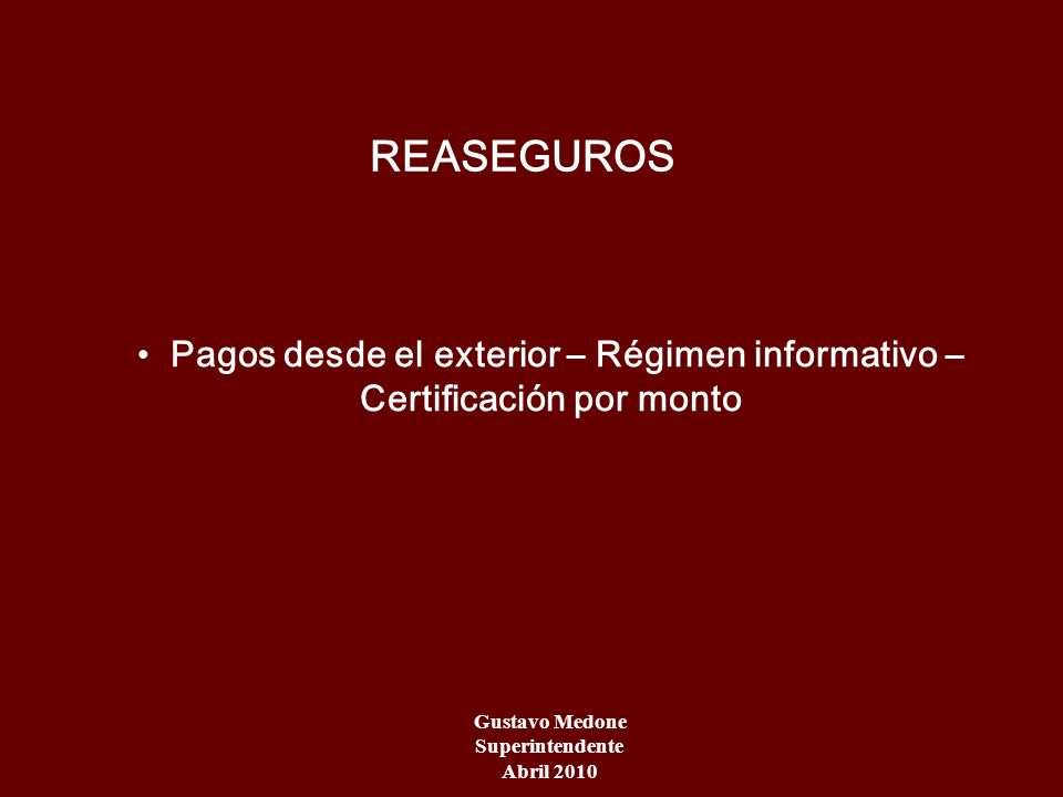 REASEGUROS Pagos desde el exterior – Régimen informativo – Certificación por monto. Gustavo Medone.