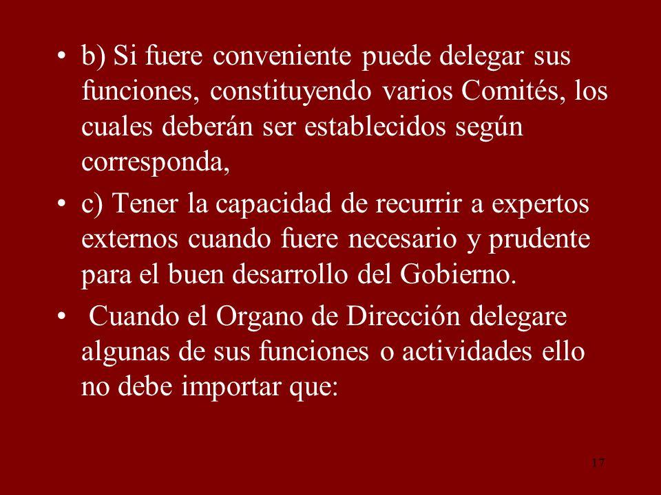 b) Si fuere conveniente puede delegar sus funciones, constituyendo varios Comités, los cuales deberán ser establecidos según corresponda,